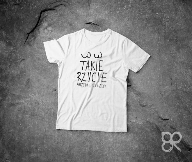 Takie Rzycie / Życie koszulka biała z nadrukiem